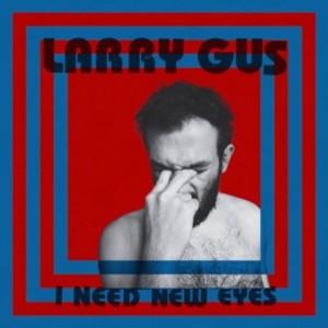larry_gus_i_need_new_eyes