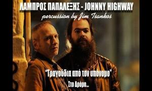 Λάμπρος Παπαλέξης, Johnny Highway | «Τραγούδια από τον υπόνομο» Στο δρόμο…