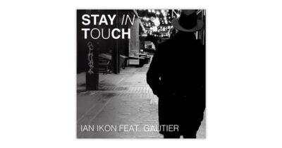 Stay In Touch: Νέο τραγούδι από τους Ian Ikon & Gautier