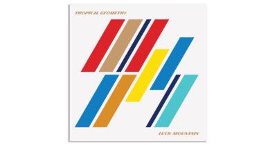 """Luck Mountain"" - Νέο άλμπουμ των Tropical Geometry"